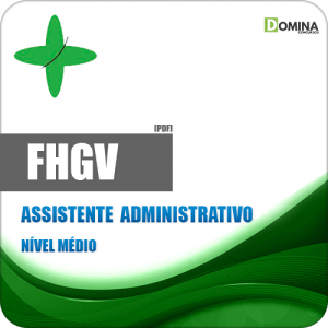 Apostila FHGV 2018 Assistente Administrativo