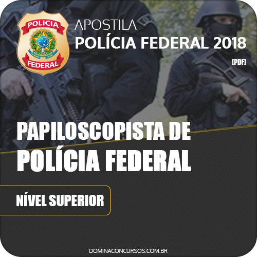 Apostila Polícia Federal PF 2018 Papiloscopista Polícia Federal
