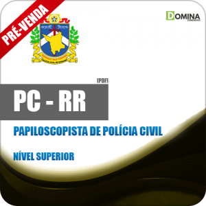Apostila PC RR 2018 Papiloscopista de Polícia Civil