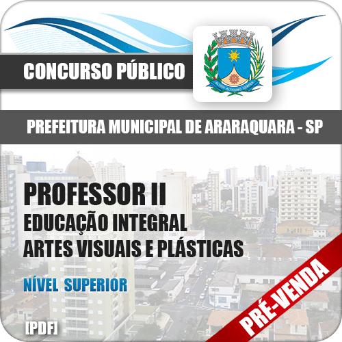 Apostila Pref Araraquara SP 2018 Prof II Ed Integral Artes Visuais