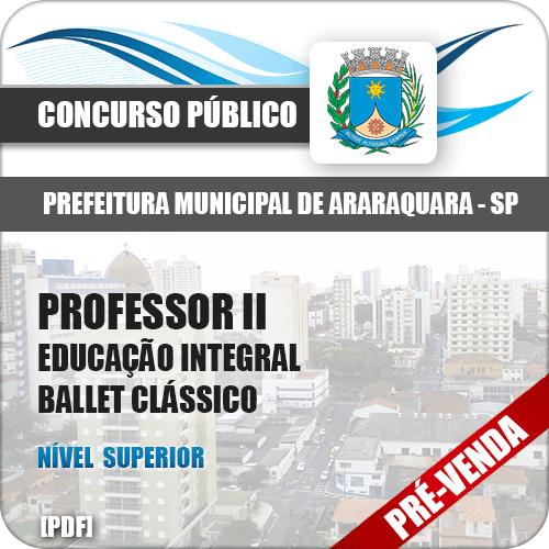 Apostila Pref Araraquara SP 2018 Prof II Ed Integral Ballet Clássico