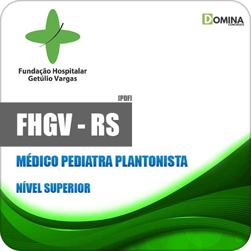 Apostila FHGV RS 2019 Médico Pediatra Plantonista