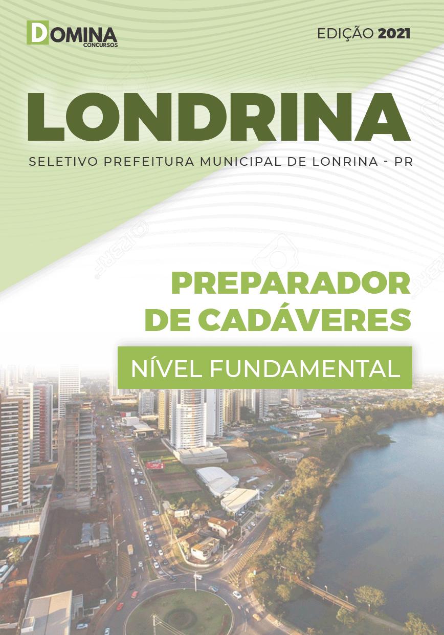 Apostila Seletivo Pref Londrina PR 2021 Preparador de Cadáveres